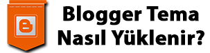 Blogger Tema Nasıl Yüklenir?