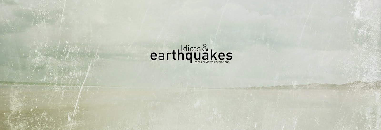 <center>Idiots &amp; Earthquakes - A Writer&#39;s Blog</center>