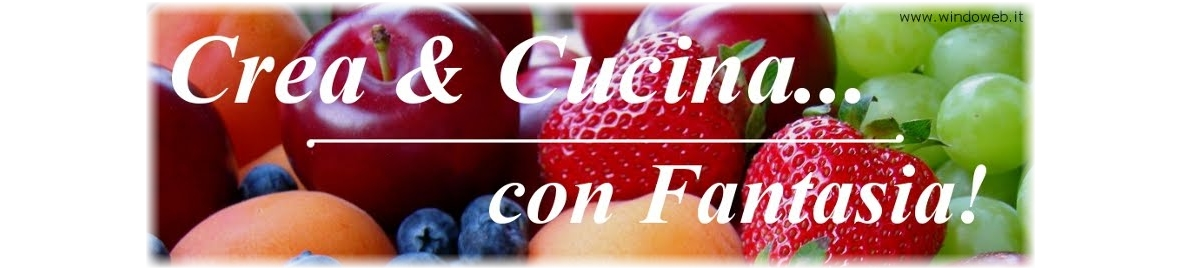 Crea &amp; Cucina... Con Fantasia
