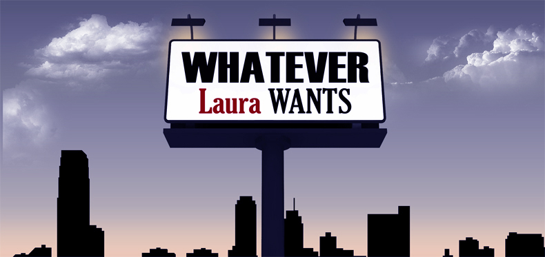 Whatever Laura Wants... <br> Laura Gets