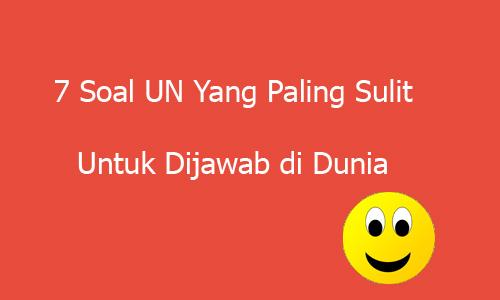 7 Soal UN Yang Paling Sulit Untuk Dijawab di Dunia