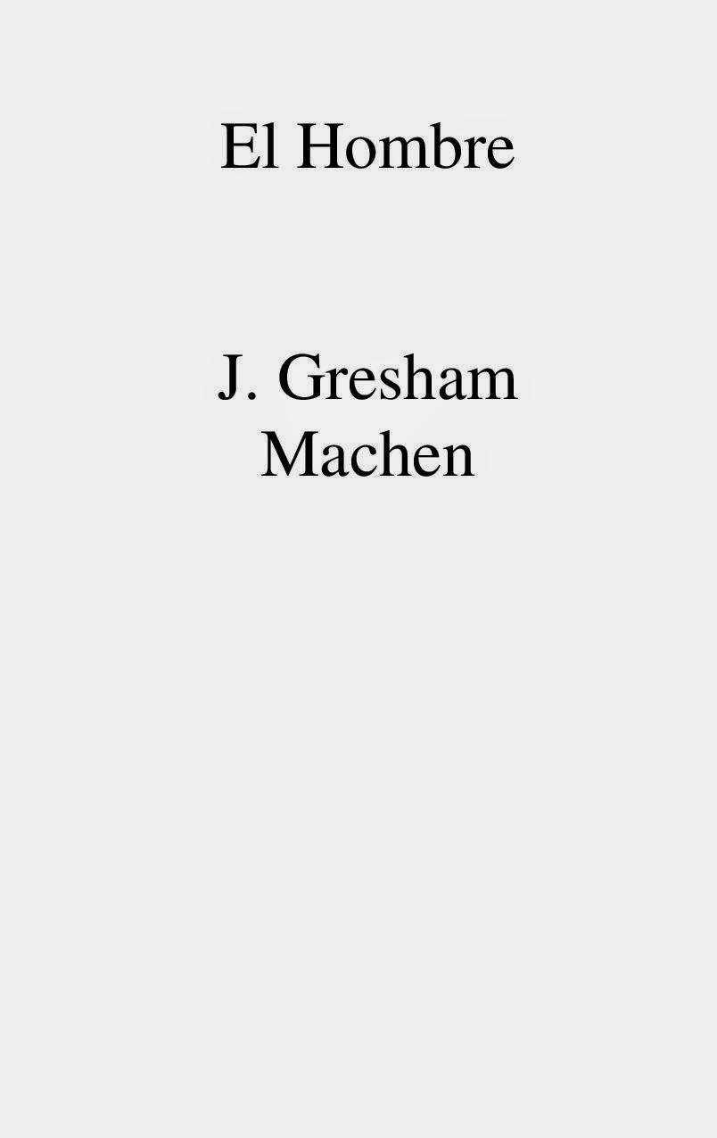 J. Gresham Machen-El Hombre-