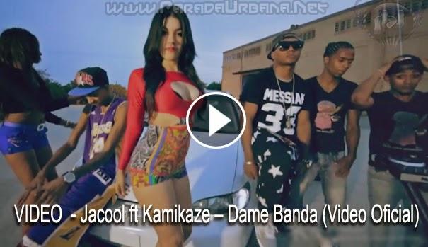 VIDEO - Jacool ft Kamikaze – Dame Banda (Video Oficial)
