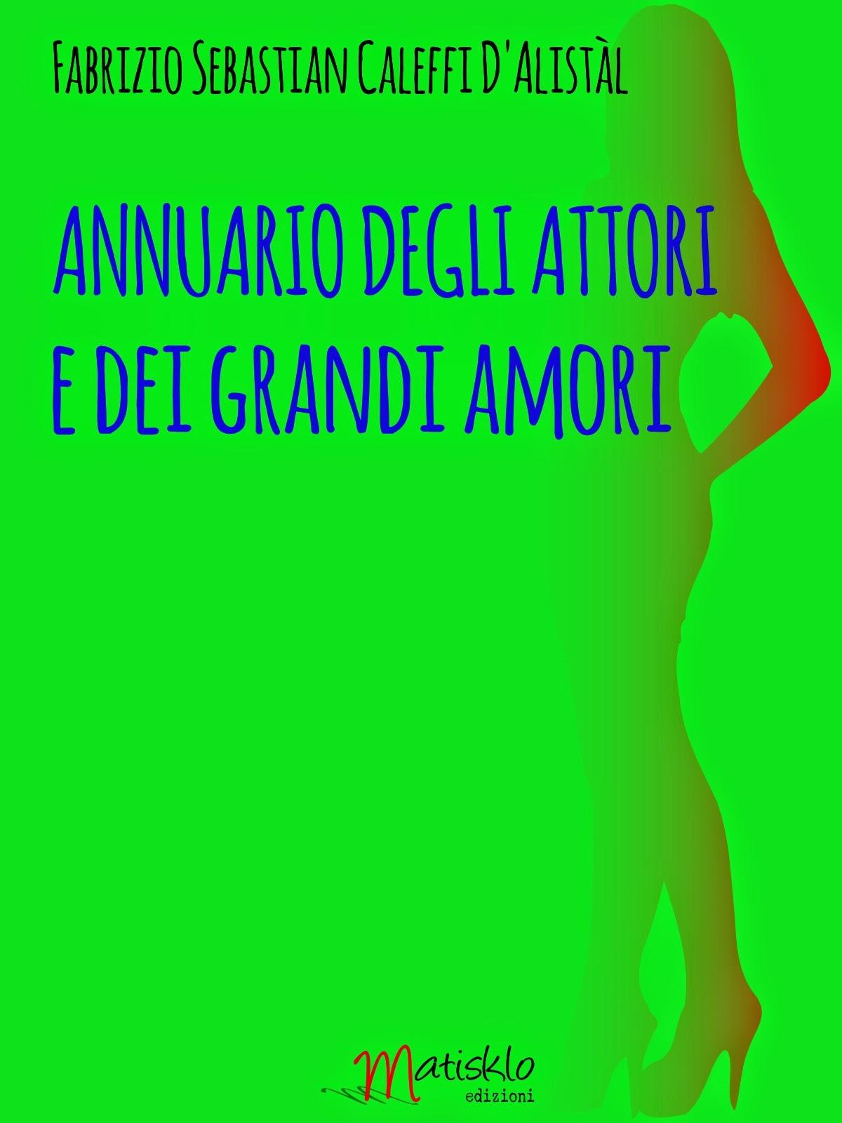 """""""Annuario degli attori e dei grandi amori"""" di Fabrizio Caleffi"""
