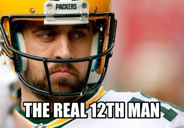 the real 12th man.- #thereal #12thman #AaronRodgers, #packers #thereal12thman,