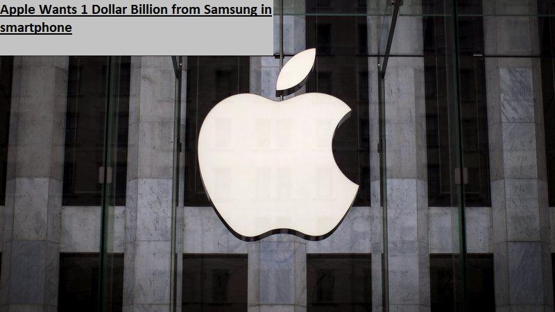 Apple Wants 1 Dollar Billion from Samsung in smartphone