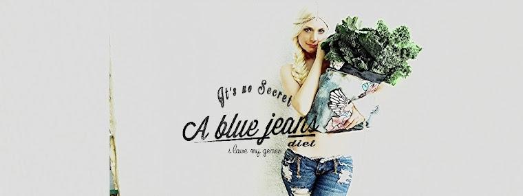 A blue jeans diet.