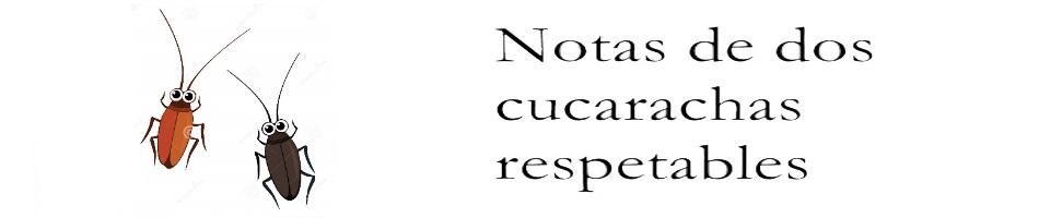 Notas de dos cucarachas respetables