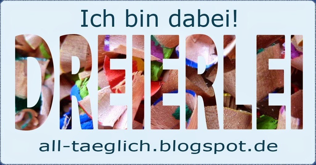 http://all-taeglich.blogspot.de/2014/06/dreierlei-im-juni.html