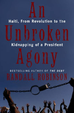 Unbroken Agony Haiti, from Revolution to the Kidnapping of a President