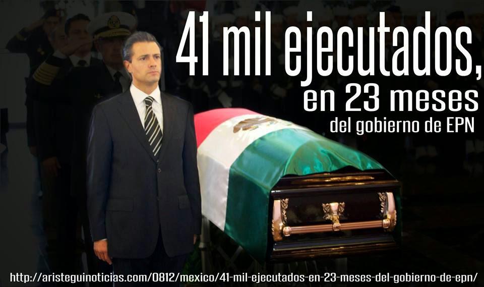 41 MIL EJECUTADOS EN 23 MESES DEL GOBIERNO DE EPN Y LOS DESAPARECIDOS...