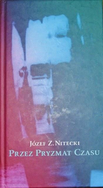 """Józef Z. Nitecki - """"Przez pryzmat czasu"""""""
