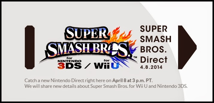 Announcement of Nintendo Direct for April 8th, 2014, which will focus on Super Smash Bros. for Wii U and 3DS