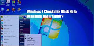 Windows 7 Checkdisk (Disk Hata Denetimi) Nasıl Yapılır?