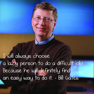 Bill Gates will always hire lazy persons.