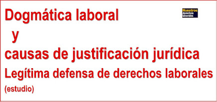 DOGMÁTICA LABORAL... LEGÍTIMA DEFENSA DE DERECHOS LABORALES.