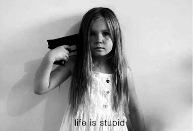 Life is stupid.