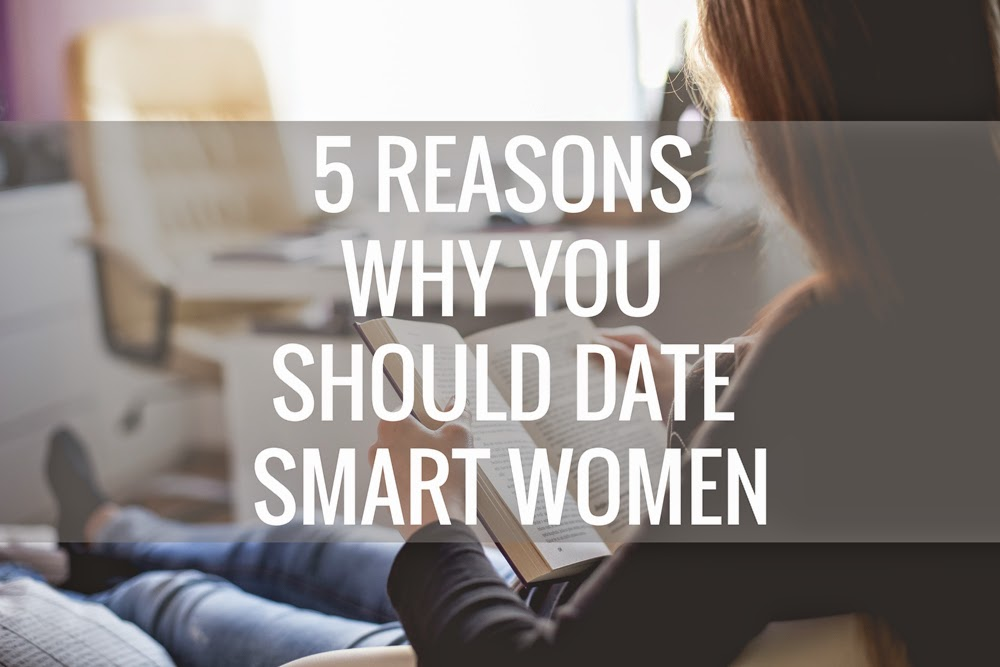 5 Reasons Why You Should Date Smart Women