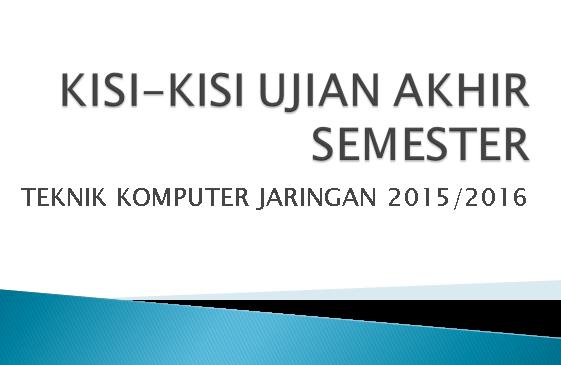 Kisi-kisi SOAL UAS Ganjil Melakukan Instalasi Perangkat Jaringan LAN 2015/2016