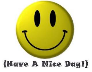 http://1.bp.blogspot.com/-4qxeu-hTekY/UKORkIH8ovI/AAAAAAAAAK4/O8vYH1P6WsY/s320/have-a-nice-day.jpg