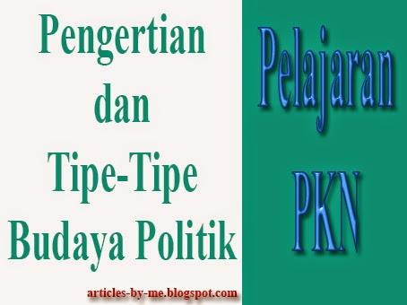 Pengertian dan Tipe-Tipe Budaya Politik