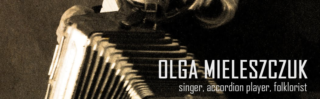 Olga Mieleszczuk - singer, accordion player, folklorist,