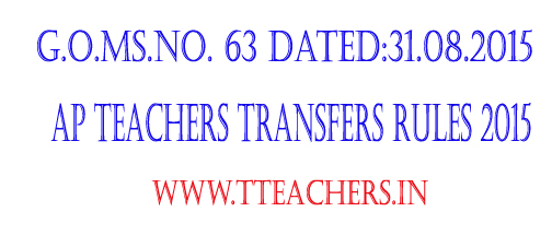 GO 63-AP Teachers Transfers 2015 Rules, ap go 63 , ap teachers transfers 2015 , AP Teachers Transfers 2015-Rules , go 63 teachers transfers , go no 63 dated 31-08-2015,GO 63 AP Teachers Transfers 2015 Rules GO AP Teachers Transfers GO 2015,GO 63 AP Teachers Transfers 2015 Rules GO, AP Teachers Transfers GO 2015. The Andhra Pradesh Teachers (Regulation of Transfers) Rules 2015-16, GO 63 dated 31.8.2015 , Eligibility for AP Teachers Transfers 2015,Entitlement Points,Transfer Counselling,Schedule of Transfer details