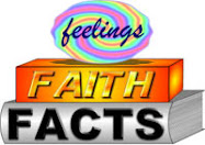 Fact - Faith - Feelings