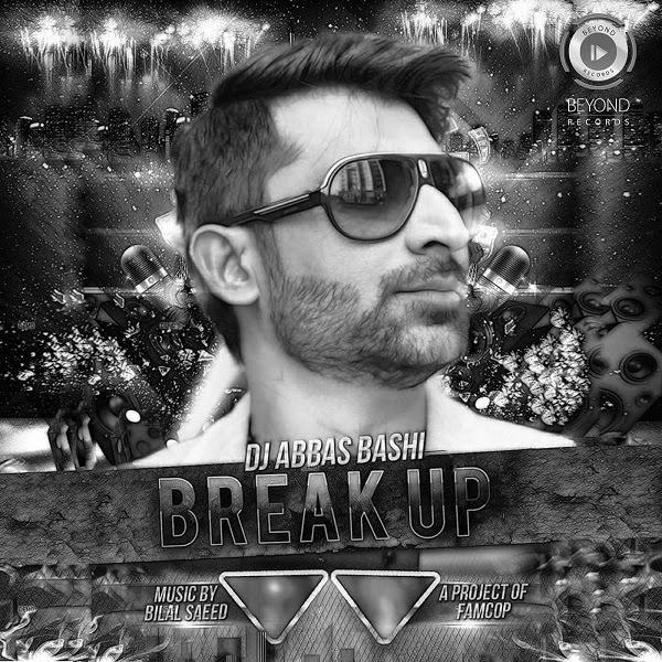 Breakup by ft. DJ Abbas Bashi  Bilal Saeed Full Mp3 Song Download