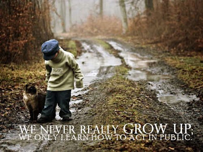 We never really grow up; We only learn how to act in public