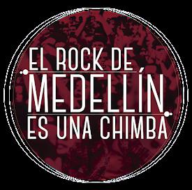 EL ROCK DE MEDELLÍN ES UNA CHIMBA