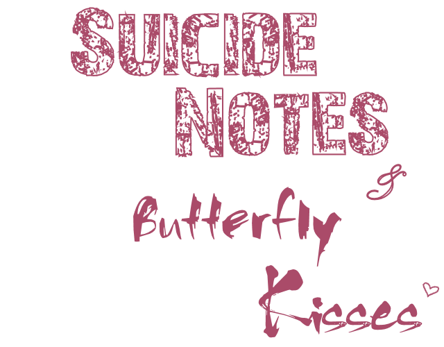 Suicide Notes and Butterfly Kisses