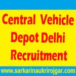 Central Vehicle Depot Delhi Recruitment