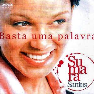 Sumara Santos - Basta Uma Palavra - 2011