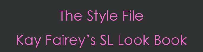 The Style File - Kay Fairey&#39;s SL Look Book