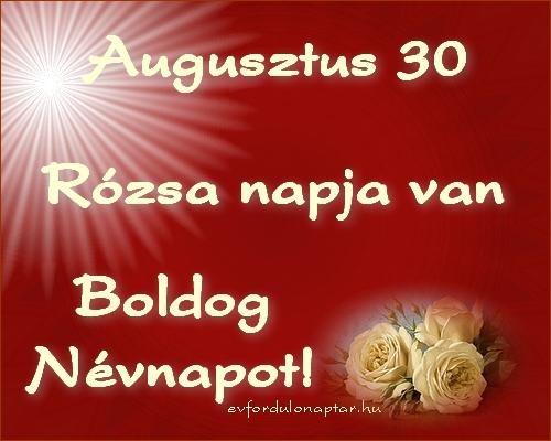 Augusztus 30 - Rózsa névnap