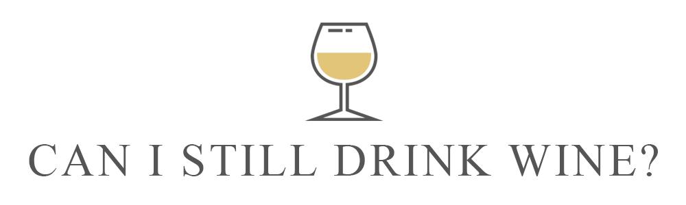 Can I Still Drink Wine?