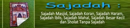 Sajadah : Sajadah Masjid, Sajadah Koran, Sajadah Haram, Sajadah Iblis, Sajadah Mahal, Sajadah Besar