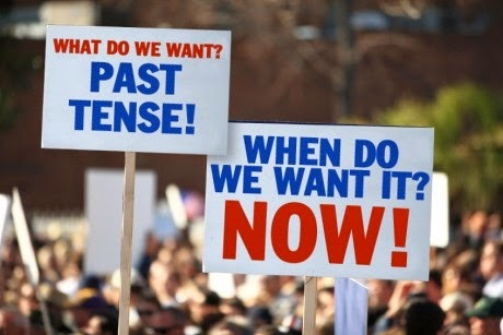 What do we want? Past tense. When do we want it? Now.