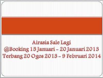 Airasia Sale Lagi @Booking 15 Januari - 20 Januari 2013 Terbang 20 Ogos 2013 - 9 Februari 2014