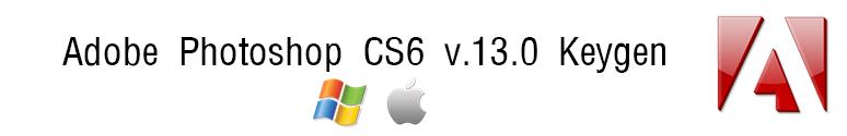 Adobe Photoshop CS6 v. 13.0 Keygen