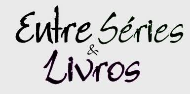 http://entreserieselivros.blogspot.com.br/