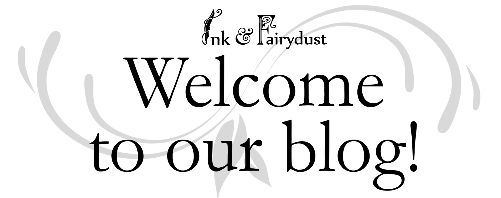 Ink and Fairydust is glad you're here!