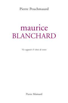 Maurice BLANCHARD par Pierre PEUCHMAURD, Pierre Mainard Editeur, PARUTION 4 Novembre 2019
