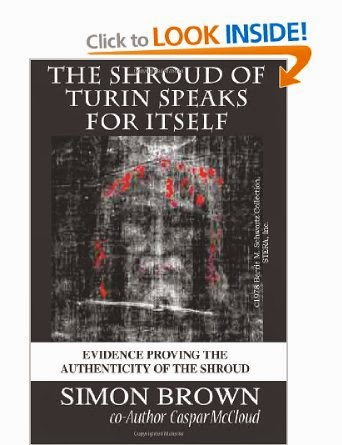 The Shroud of Turin Speaks for Itself Paperback – February 23, 2013 by Mr. Simon Brown (Author), Caspar McCloud  (Author)