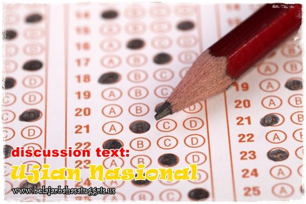Contoh Discussion Text tentang Ujian Nasional beserta Terjemahan | www.belajarbahasainggris.us