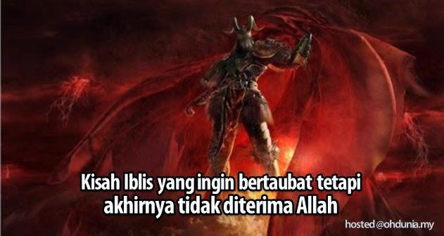 Kisah Iblis yang ingin bertaubat tetapi akhirnya tidak diterima Allah