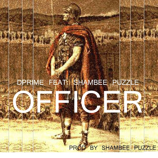 MUSIC: OFFICER BY DPRIME ft SHAMBEE PUZZLE