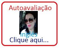 http://joaquimviannaingles.blogspot.com.br/2015/09/autoavaliacao-ingles-profa-renata.html