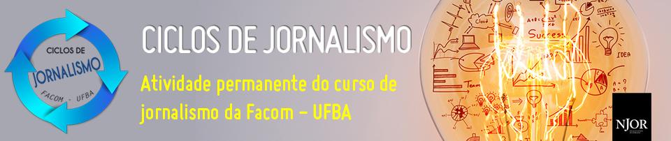 Ciclos de Jornalismo - NJOR - FACOM - UFBA